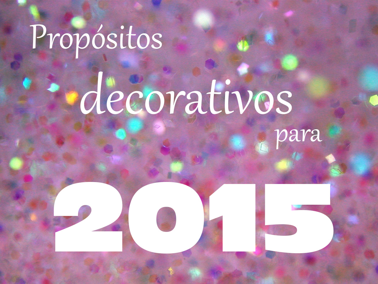 Mis propósitos de decoración 2015